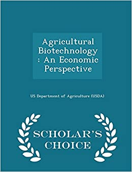 Agricultural Biotechnology: An Economic Perspective - Scholar's Choice Edition