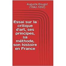 Essai sur la critique d'art, ses principes, sa méthode, son histoire en France (French Edition)