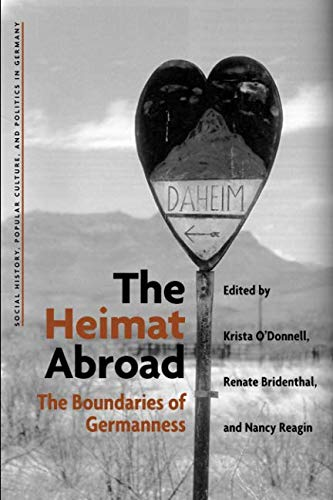 The Heimat Abroad: The Boundaries of Germanness (Social History, Popular Culture, And Politics In Germany)