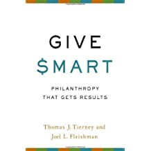 Give Smart: Philanthropy that Gets Results by Thomas J. Tierney (2011-03-29)