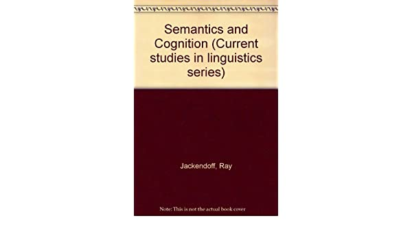 Semantics and Cognition (Current Studies in Linguistics)