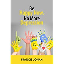 BE HAPPY NOW:NO MORE DEPRESSION