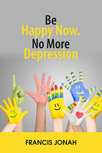 BE HAPPY NOW:NO MORE DEPRESSION (Best Way To Deal With Depression Naturally)