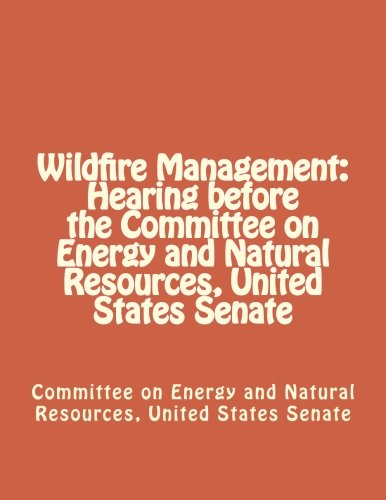 Download Wildfire Management: Hearing before the Committee on Energy and Natural Resources, United States Senate pdf epub