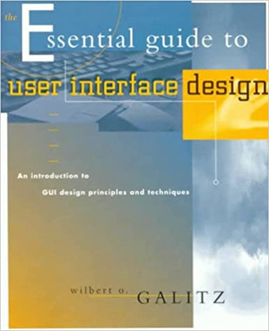 The Essential Guide To User Interface Design An Introduction To Gui Design Principles And Techniques Galitz Wilbert O 9780471157557 Amazon Com Books