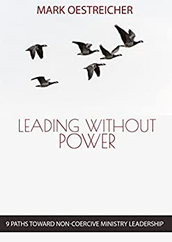 Leading Without Power: 9 Paths Toward Non-Coercive Ministry Leadership by [Oestreicher, Mark]