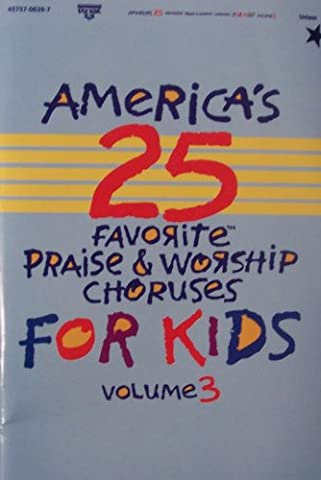 America's 25 Favorite Praise & Worship Choruses for Kids (Volume 3) (Worship Gospel Sheet Music)