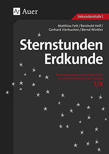 Sternstunden Erdkunde 7/8: Besondere Ideen und Materialien zu den Kernthemen der Klassen 7/8 (Sternstunden Sekundarstufe)
