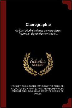 Book Choregraphie: Ou L'art décrire la dance par caracteres, figures, et signes demonstratifs... (French Edition)