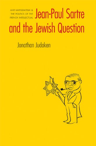 Download Jean-Paul Sartre and The Jewish Question: Anti-antisemitism and the Politics of the French Intellectual (Texts and Contexts) PDF