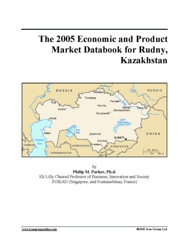 The 2005 Economic and Product Market Databook for Rudny, Kazakhstan PDF