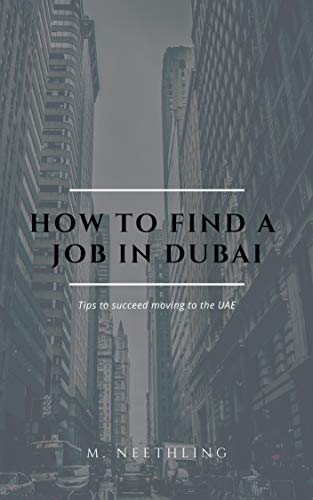 HOW TO FIND A JOB IN DUBAI: And all you need to know about moving to the UAE