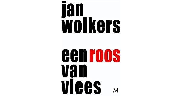 Een Roos Van Vlees Ebook Jan Wolkers Amazonnl Kindle Store