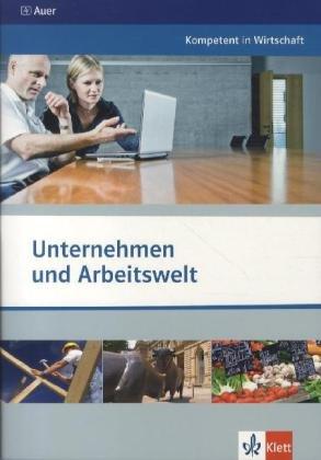Unternehmen und Arbeitswelt: Themenheft ab Klasse 10 (Kompetent in Wirtschaft)