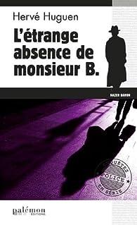 L'étrange absence de monsieur B. par Hervé Huguen