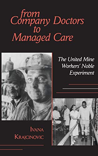 From Company Doctors to Managed Care: The United Mine Workers' Noble Experiment (Cornell Studies in Industrial and Labor Relations) (Best Managed Companies In America)