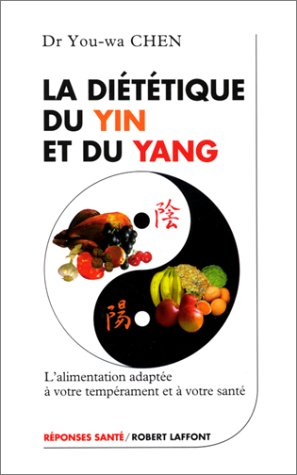 La diététique du yin et du yang : L'alimentation adaptée à notre tempérament et à notre santé