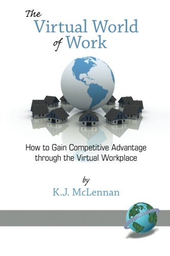 The Virtual World of Work: How to Gain Competitive Advantage through the Virtual Workplace