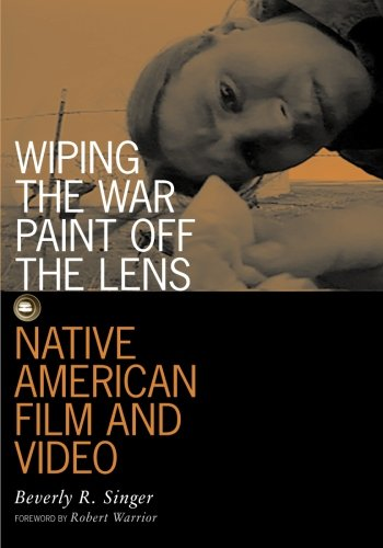 Wiping the War Paint Off the Lens: Native American Film and Video (Visible Evidence, Vol. 10)