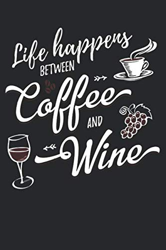 Life Happens Between Coffee And Wine: A Tasting And Review Journal For Wine Lovers (6x9 Notebook, Diary, Log, Record Keeper, 100 Pages -