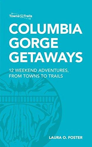 Columbia Gorge Getaways: 12 Weekend Adventures, from Towns