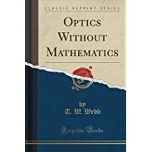 Optics Without Mathematics (Classic Reprint)