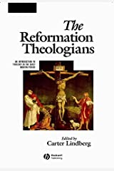 The Reformation Theologians: An Introduction to Theology in the Early Modern Period (The Great Theologians Book 5) (English Edition) eBook Kindle