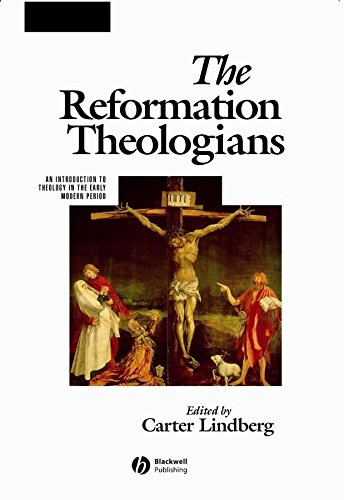 The Reformation Theologians: An Introduction to Theology in the Early Modern Period (The Great Theologians) (Contribution Of Renaissance To The Modern World)