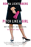Pitch Like a Girl: Get Respect, Get Noticed, Get What You Want