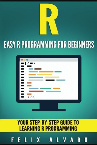 R: Easy R Programming for Beginners, Your Step-By-Step Guide To Learning R Progr (R Programming Series)