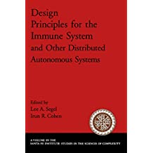 Design Principles for the Immune System and Other Distributed Autonomous Systems (Santa Fe Institute Studies on the Sciences of Complexity)