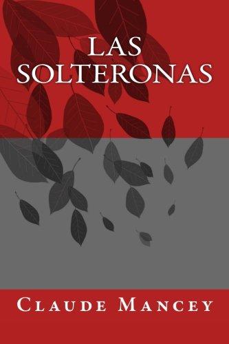 Las Solteronas (Spanish Edition) [Claude Mancey] (Tapa Blanda)