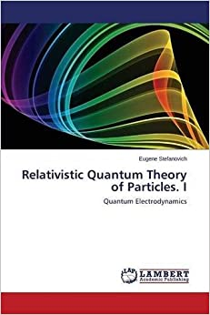 Book Relativistic Quantum Theory of Particles. I: Quantum Electrodynamics by Eugene Stefanovich (2015-09-04)
