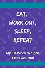 Eat, Work Out, Sleep, Repeat: My 10-Week Weight Loss Journal Paperback