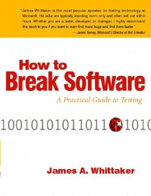 How to Break Software: A Practical Guide to Testing [With CDROM] [HT BREAK  SOFTWARE] [Paperback]