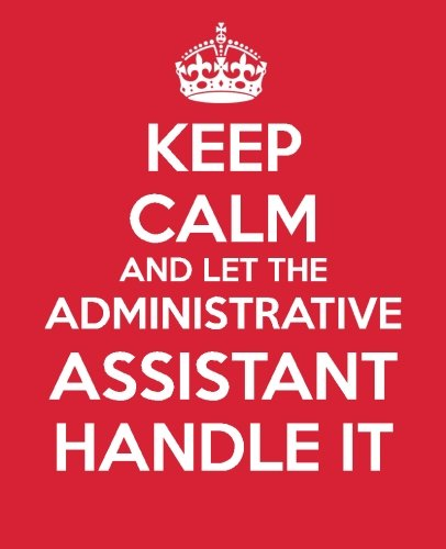 Keep Calm and Let the Administrative Assistant Handle It: Be the Ultimate Assistant Gift Book | Notebook | Journal | Handbook for Administrative ... Professionals Appreciation) (Volume 4)