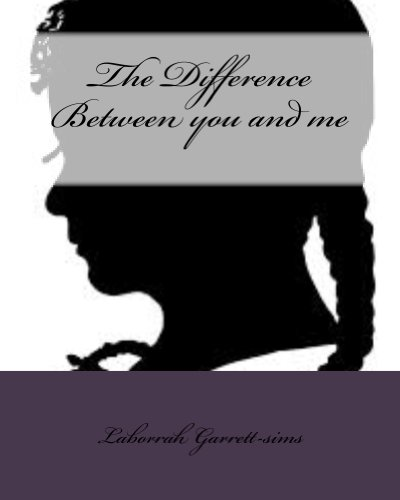 The Difference Between You And Me Laborrah Garrett Sims
