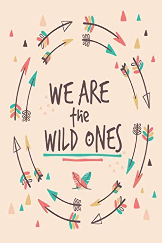 We are the wild ones: medium size notebook with lined interior, page number and date, ideal for organization, daily planner, journal, taking notes, ... spiritual, ancient, native, indigenous