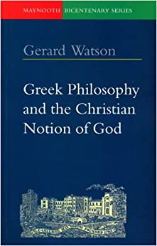 Greek Philosophy and the Christian Notion of God (Maynooth Bicentenary)