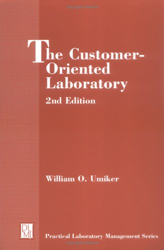 The Customer-Oriented Laboratory (Practical Laboratory Management Series)