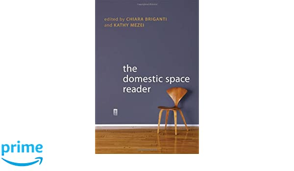 The Domestic Space Reader Chiara Briganti Kathy Mezei