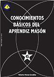 Conocimientos Básicos del Aprendiz Masón (Spanish Edition)