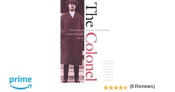 The colonel the life and legend of robert r mccormick 1880 1955 the colonel the life and legend of robert r mccormick 1880 1955 richard norton smith 9780810120396 amazon books fandeluxe Document