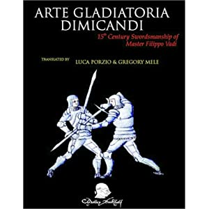 Arte Gladiatoria Dimicandi: 15th Century Swordsmanship of Master Fillipo Vadi par Vadi