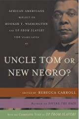 Uncle Tom or New Negro?: African Americans Reflect on Booker T. Washington and UP FROM SLAVERY 100 Years Later Kindle Edition