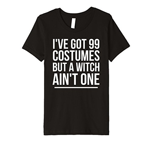 Kids Ive Got 99 Costumes But A Witch Aint One T-Shirt Halloween 10 (99 Problems Halloween Costume)