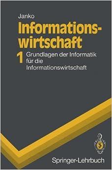 Informationswirtschaft 1: Grundlagen der Informatik für die Informationswirtschaft (Springer-Lehrbuch)