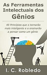 As Ferramentas Intelectuais dos Gênios: 40 Princípios que o tornarão mais inteligente e o ensinarão a pensar c