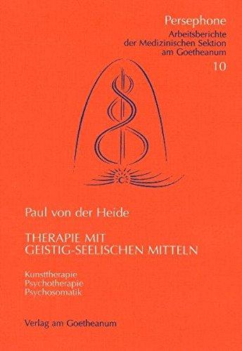 Therapie mit geistig-seelischen Mitteln: Psychosomatik – Psychotherapie – Kunsttherapie (Persephone)