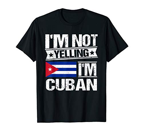 I'm Not Yelling I'm Cuban Shirt Cuba Flag